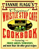 Fannie Flagg's Original Whistle Stop Cafe Cookbook: Featuring : Fried Green Tomatoes, Southern Barbecue, Banana Split Cake, and Many Other Great Recipes (0449910288) by Flagg, Fannie