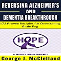 Reversing Alzheimer's and Dementia Breakthrough: 172 Proven Recipes for Overcoming Brain Fog Audiobook by George J. McClelland Narrated by James H Kiser