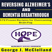 Reversing Alzheimer's and Dementia Breakthrough: 172 Proven Recipes for Overcoming Brain Fog (       UNABRIDGED) by George J. McClelland Narrated by James H Kiser
