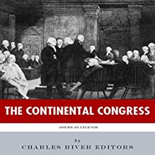 American Legends: The Continental Congress Audiobook by  Charles River Editors Narrated by Nicholas S. Johnson