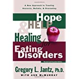 Hope, Help, and Healing for Eating Disorders: A New Approach to Treating Anorexia, Bulimia, and Overeating ~ Gregory L. Jantz
