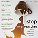 Stop Overreacting: Effective Strategies for Calming Your Emotions Audiobook by Judith Siegel PhD LCSW Narrated by Janis Daddona