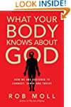 What Your Body Knows About God: How W...