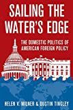 Sailing the Water's Edge: The Domestic Politics of American Foreign Policy