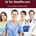 5s for Healthcare Audiobook by Ade Asefeso MCIPS MBA Narrated by Mark La Roi
