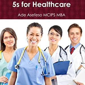 5s for Healthcare | [Ade Asefeso MCIPS MBA]