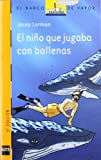 img - for El nino que jugaba con ballenas/ The Kid That Played With Whales (El Barco De Vapor, Seria Naranja/ the Steam Boat, Orange Series) (Spanish Edition) book / textbook / text book