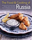 Elena Makhonko The Food and Cooking of Russia: Discover the Rich and Varied Character of Russian Cuisine, in 60 Authentic Recipes and 300 Glorious Photographs (The Food and Cooking of)