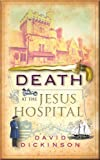 Death at the Jesus Hospital: A Lord Francis Powerscourt Investigation (Lord Francis Powerscourt Mystery)