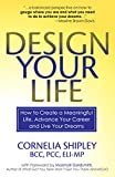 Design Your Life: How to Create a Meaningful Life, Advance Your Career and Live Your Dreams