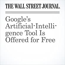 Google's Artificial-Intelligence Tool Is Offered for Free Other by Daniela Hernandez Narrated by Alexander Quincy