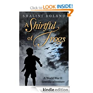 Free Kindle Book: A Shirtful of Frogs - a WW2 Timeslip novel, by Shalini Boland