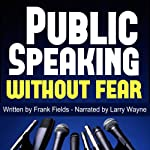 Public Speaking Without Fear | Frank Fields