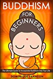 Buddhism: For Beginners! The Ultimate Guide To Incorporate Buddhism Into Your Life - A Buddhism Approach For More Energy, Focus, And Inner Peace