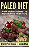 Paleo: A Quick Start Paleo Diet Guide to Lose Weight, Get Healthy, and Feel Amazing ( Over 70 Paleo Recipes- 14 days Diet Plan) (Paleo, Asian Paleo, Paleo ... cooker, Gluten Free, Gluten Free Recipes)