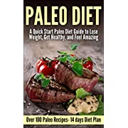 Paleo: A Quick Start Paleo Diet Guide to Lose Weight Get Healthy and Feel Amazing ( Over 70 Paleo Recipes- 14 days Diet Plan) (Paleo Asian Paleo Paleo ... cooker Gluten Free Gluten Free Recipes)