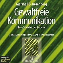 Gewaltfreie Kommunikation Hörbuch von Marshall B. Rosenberg Gesprochen von: Thomas Hollaender, Ulrike Hübschmann