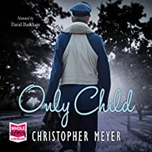 Only Child (       UNABRIDGED) by Christopher Meyer Narrated by David Bauckham