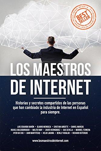 Los Maestros de Internet: Historias y secretos compartidos de las personas que han cambiado la industria de Internet en Español para siempre