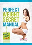 Perfect Weight Secret - Manual. Live healthier, better and more balanced life. (Now with 3 eBooks for FREE!): Ultimate weight loss program for woman.