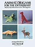 Animal Origami for the Enthusiast: Step-By-Step Instructions in over 900 Diagrams, 25 Original Models (0486247929) by John Montroll