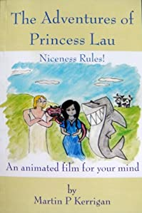 (FREE on 3/23) The Adventures Of Princess Lau: Niceness Rules! An Animated Film For Your Mind by Martin P Kerrigan - http://eBooksHabit.com