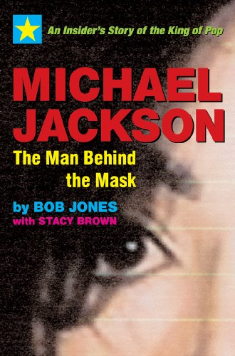 Michael Jackson: The Man Behind the Mask: An Insider's Story of the King of Pop: Bob Jones, Stacy Brown: 9781590792032: Amazon.com: Books