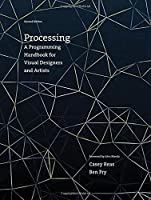 Processing: A Programming Handbook for Visual Designers and Artists, 2nd Edition Front Cover