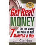 Get Real! MONEY: Get The Money You Want in Just 7 Minutes a Day (Get Real! Series) ~ Jim Guarino