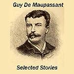 Guy de Maupassant: Selected Stories | Guy De Maupassant