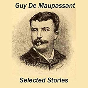 Guy de Maupassant: Selected Stories Hörbuch