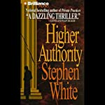 Higher Authority: A Dr. Alan Gregory Mystery (       ABRIDGED) by Stephen White Narrated by Dick Hill