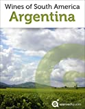 Wines of Argentina (South America Wine Guide)