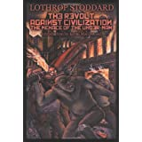 The Revolt Against Civilization: The Menace of the Under-man ~ Theodore Lothrop Stoddard