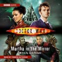 Doctor Who: Martha in the Mirror (       UNABRIDGED) by Justin Richards Narrated by Freema Agyeman