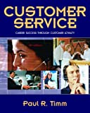 Customer Service: Career Success Through Customer Loyalty (4th Edition) (0132236583) by Timm, Paul R.