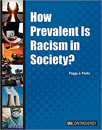 How Prevalent Is Racism in Society? (In Controversy) written by Peggy J. Parks