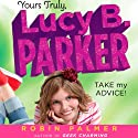 Yours Truly, Lucy B. Parker: Take My Advice (       UNABRIDGED) by Robin Palmer Narrated by Shana Dowdeswell