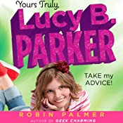 Yours Truly, Lucy B. Parker: Take My Advice | [Robin Palmer]