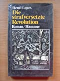 img - for Die strafversetzte Revolution. Roman book / textbook / text book