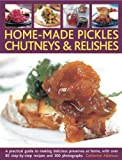 img - for Home-Made Pickles, Chutneys & Relishes: A practical guide to making delicious preserves at home, with more than 85 step-by-step recipes and 300 photographs book / textbook / text book