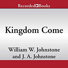 Kingdom Come Audiobook by William W. Johnstone, J.A. Johnstone Narrated by George Guidall