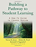 img - for Building a Pathway to Student Learning: A How-To Guide to Course Design by Jones, Steven K., Noyd, Robert K., Sagendorf, Kenneth S. (2014) Paperback book / textbook / text book