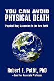 You Can Avoid Physical Death: Physical Body Ascension To The New Earth