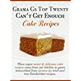 Cake Recipes from Scratch - Grama G's Top Twenty Can't Get Enough Cake Recipes From Scratch - Scrumptious Dessert Recipes You Will Love! (Grama G's Top Ten Homemade Recipes From Scratch) ~ Rose Taylor