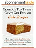 Cake Recipes from Scratch - Grama G's Top Twenty Can't Get Enough Cake Recipes From Scratch - Scrumptious Dessert Recipes You Will Love! (Grama G's Top ... From Scratch Book 1) (English Edition)