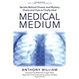 Buy Medical Medium: Secrets Behind Chronic and Mystery Illness and How to Finally Heal