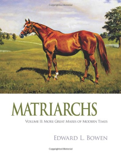 Matriarchs, Volume 2: More Great Mares of Modern Times, Edward L Bowen