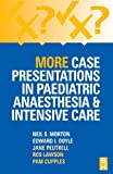 img - for More Case Presentations in Paediatric Anaesthesia and Intensive Care, 3e book / textbook / text book