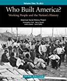 Who Built America? Volume I: Through 1877: Working People and the Nations History